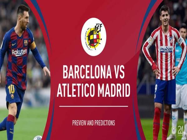 Nhận định Barcelona vs Atletico Madrid, 03h00 ngày 01/07
