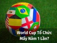 World Cup mấy năm 1 lần? Những thông tin về World Cup